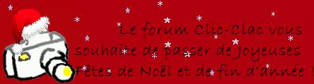 Le forum de photographie Clic-Clac vous souhaite de passer de très bonne fêtes de Noël et de fin d'année